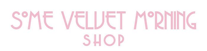 Some Velvet Morning Online Store